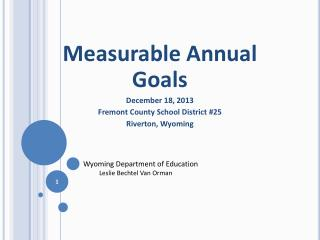 Measurable Annual Goals December 18, 2013 Fremont County School District #25 Riverton, Wyoming