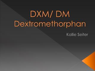 DXM/ DM Dextromethorphan