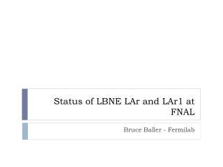 Status of LBNE LAr and LAr1 at FNAL