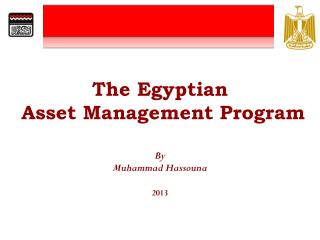 The Egyptian  Asset Management Program By  Muhammad  Hassouna 2013