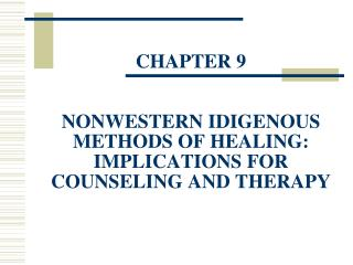 CHAPTER 9 NONWESTERN IDIGENOUS METHODS OF HEALING:  IMPLICATIONS FOR COUNSELING AND THERAPY