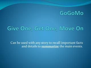 GoGoMo Give One, Get One, Move On