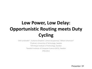 Low Power, Low  Delay: Opportunistic  Routing meets Duty Cycling
