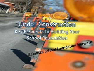 Under Construction Key Elements to Building Your School Foundation