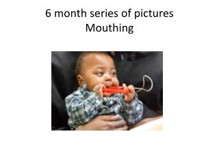6 month series of pictures Mouthing