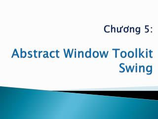 Chương 5: Abstract  Window  Toolkit Swing