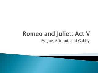 Romeo and Juliet: Act V
