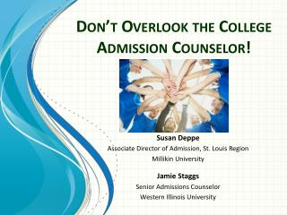 Don't Overlook the College Admission Counselor!