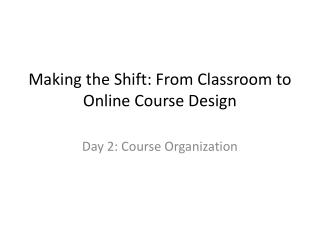 Making the Shift: From Classroom to Online Course Design