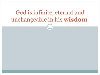 God is infinite, eternal and unchangeable in his  wisdom .