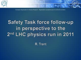 Safety Task force follow-up  in perspective to the  2 nd  LHC physics run in 2011