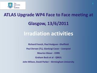 ATLAS Upgrade  WP4 Face to Face meeting at Glasgow, 13/6/2011 Irradiation activities