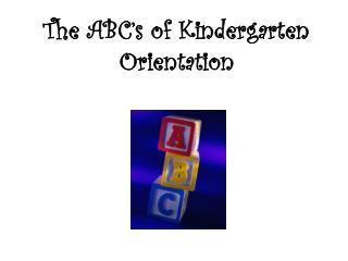 The ABC's of Kindergarten Orientation