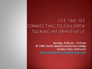 CCE 160—D3 Connecting to Children Talking Informatively