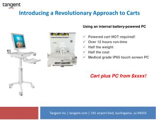 Using an internal battery-powered PC Powered  cart  NOT required ! Over 12 hours run-time