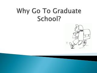 Why Go To Graduate School?