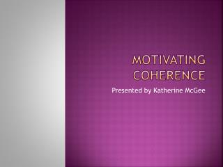 Motivating coherence