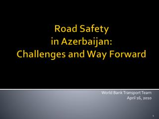 Road Safety  in Azerbaijan:  Challenges and Way Forward