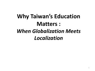 Why Taiwan's Education Matters :  When Globalization Meets Localization