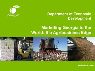 Department of Economic Development Marketing Georgia to the World: the Agribusiness Edge