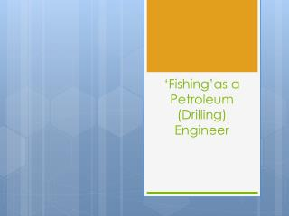 ' Fishing'as  a  Petroleum (Drilling) Engineer