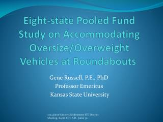 Eight-state Pooled Fund Study on Accommodating Oversize/Overweight Vehicles at Roundabouts