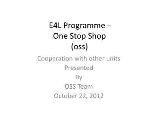 E4L Programme - One Stop Shop ( oss )
