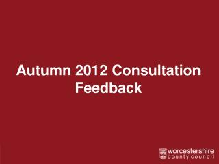 Autumn 2012 Consultation Feedback