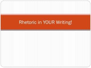 Rhetoric in YOUR Writing!