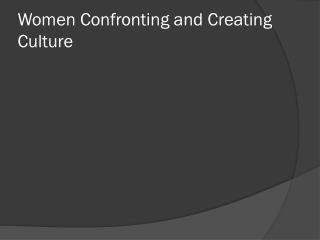 Women Confronting and Creating Culture