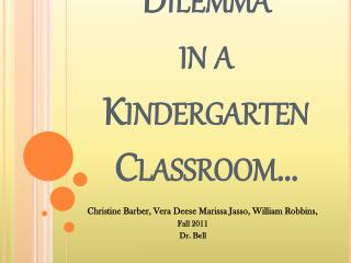 Ethical Dilemma  in a Kindergarten Classroom…