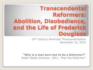 Transcendental Reformers:  Abolition, Disobedience, and the Life of Frederick Douglass