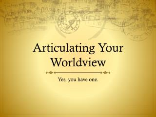Articulating Your  Worldview