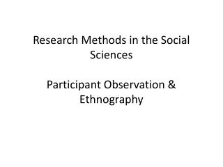 Research Methods in the Social Sciences  Participant Observation & Ethnography