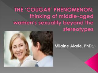 THE 'COUGAR' PHENOMENON:  thinking of middle-aged women's sexuality beyond the stereotypes