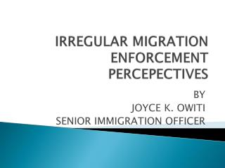 IRREGULAR MIGRATION  ENFORCEMENT PERCEPECTIVES
