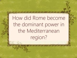 How did Rome become the dominant power in the Mediterranean region?