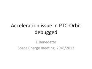 Acceleration issue in PTC-Orbit debugged