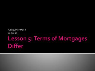 Lesson 5: Terms of Mortgages Differ