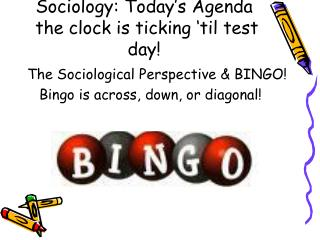Sociology: Today's Agenda the clock is ticking 'til test day!