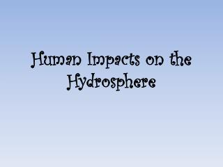 Human Impacts on the Hydrosphere