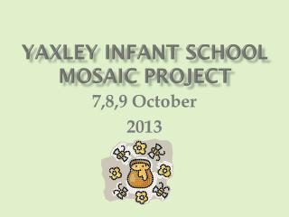 Yaxley  Infant School Mosaic project