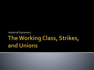 The Working Class, Strikes, and Unions