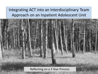 Integrating ACT into an Interdisciplinary  T eam Approach on an Inpatient Adolescent Unit