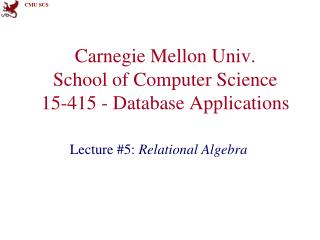 Carnegie Mellon Univ. School of Computer Science 15-415 - Database Applications
