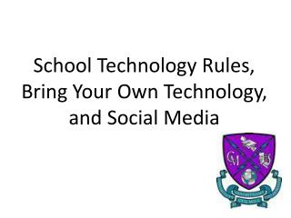 School Technology Rules,  Bring Your Own Technology, and  Social Media