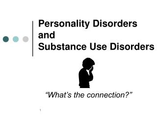 Personality Disorders and  Substance Use Disorders