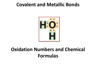 Covalent and Metallic Bonds Oxidation Numbers and Chemical Formulas