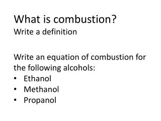 What is combustion?  Write a definition Write an equation of combustion for