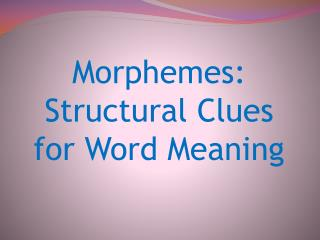 Morphemes: Structural Clues for Word Meaning